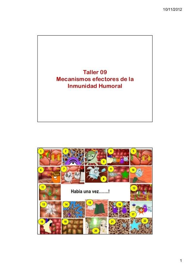 10/11/2012        Taller 09Mecanismos efectores de la   Inmunidad Humoral                                     1