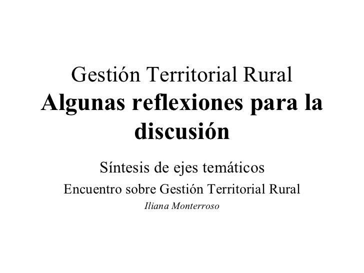 Gestión Territorial Rural Algunas reflexiones para la discusión Síntesis de ejes temáticos Encuentro sobre Gestión Territo...