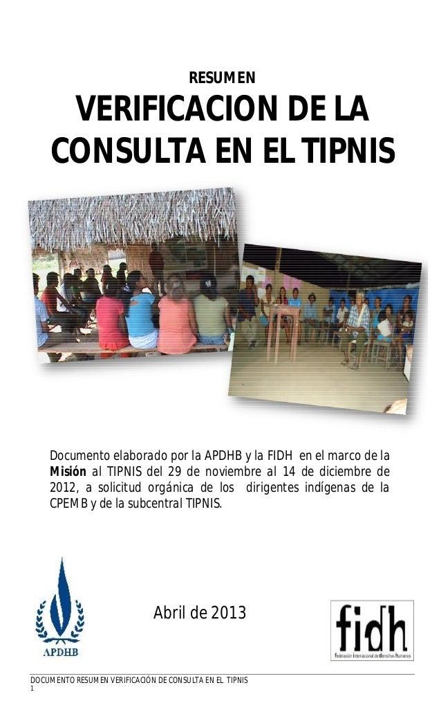 RESUMEN     VERIFICACION DE LA    CONSULTA EN EL TIPNIS    Documento elaborado por la APDHB y la FIDH en el marco de la   ...