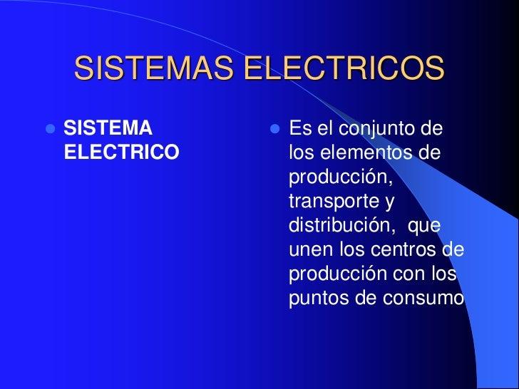 SISTEMAS ELECTRICOS   SISTEMA        Es el conjunto de    ELECTRICO       los elementos de                    producción...