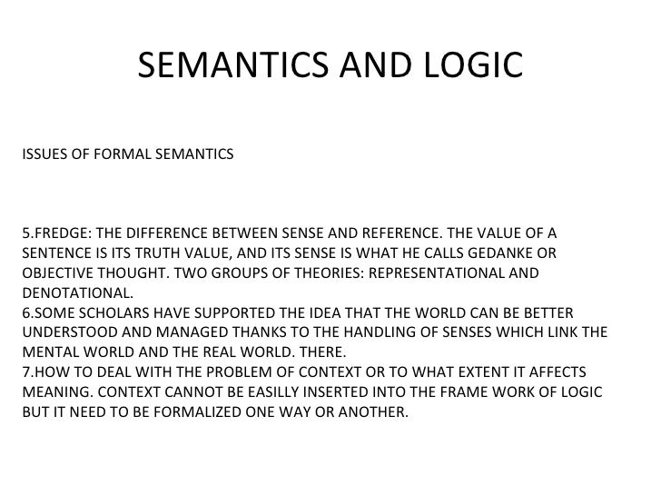SEMANTICS AND LOGIC ISSUES OF FORMAL SEMANTICS 5.FREDGE: THE DIFFERENCE BETWEEN SENSE AND REFERENCE. THE VALUE OF A SENTEN...