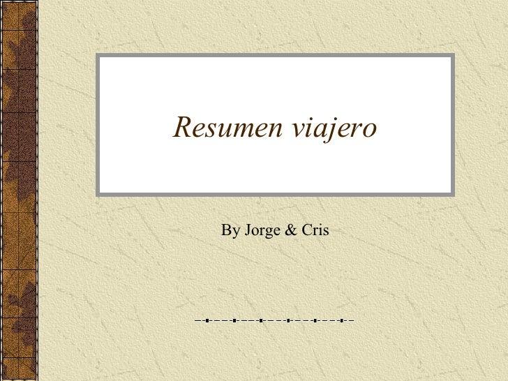 Resumen viajero By Jorge & Cris