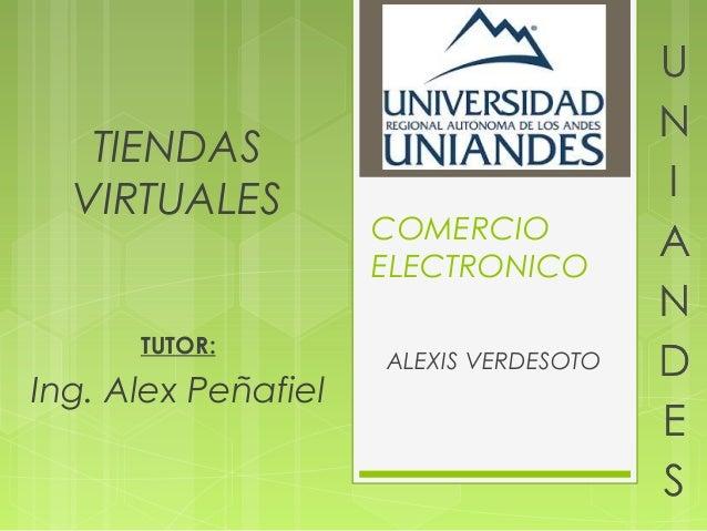 TIENDAS  VIRTUALES                     COMERCIO                     ELECTRONICO      TUTOR:                     ALEXIS VER...
