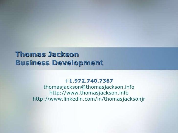 Thomas Jackson Business Development +1.972.740.7367 [email_address] http:// www.thomasjackson.info http:// www.linkedin.co...