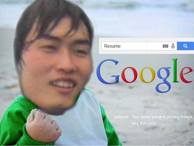 subtitle: The steep toward joining Google, but fun trip