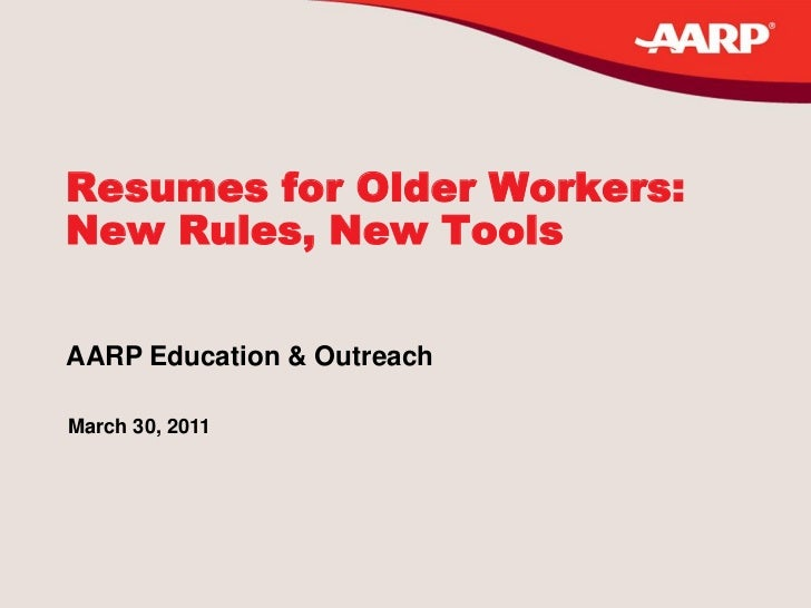 Resumes for Older Workers:New Rules, New ToolsAARP Education & OutreachMarch 30, 2011