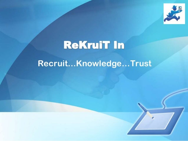 ReKruiT In Recruit…Knowledge…Trust