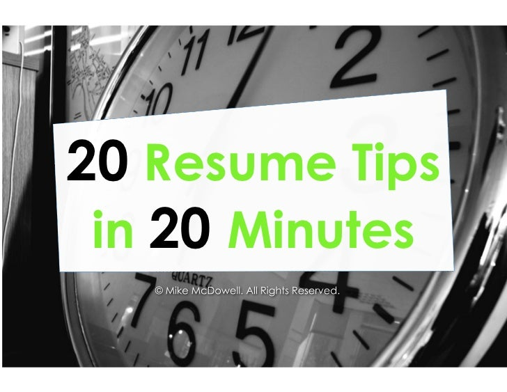 20  Resume Tips  in  20  Minutes © Mike McDowell. All Rights Reserved.