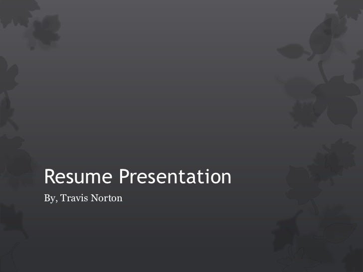 Resume PresentationBy, Travis Norton