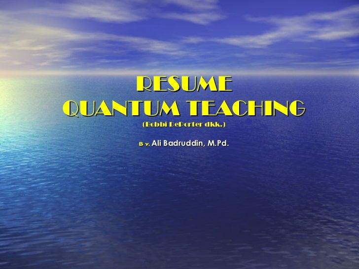 RESUME QUANTUM TEACHING (Bobbi DePorter dkk.) By.  Ali Badruddin, M.Pd.