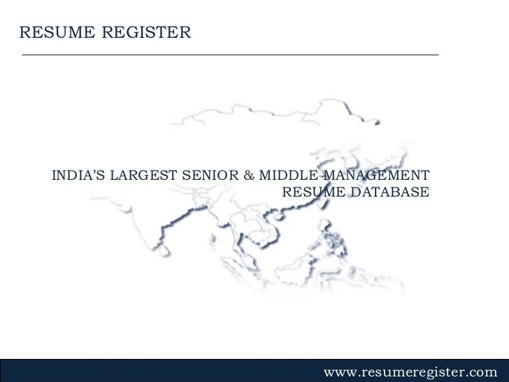 INDIA'S LARGEST SENIOR & MIDDLE MANAGEMENT RESUME DATABASE www.resumeregister.com RESUME REGISTER