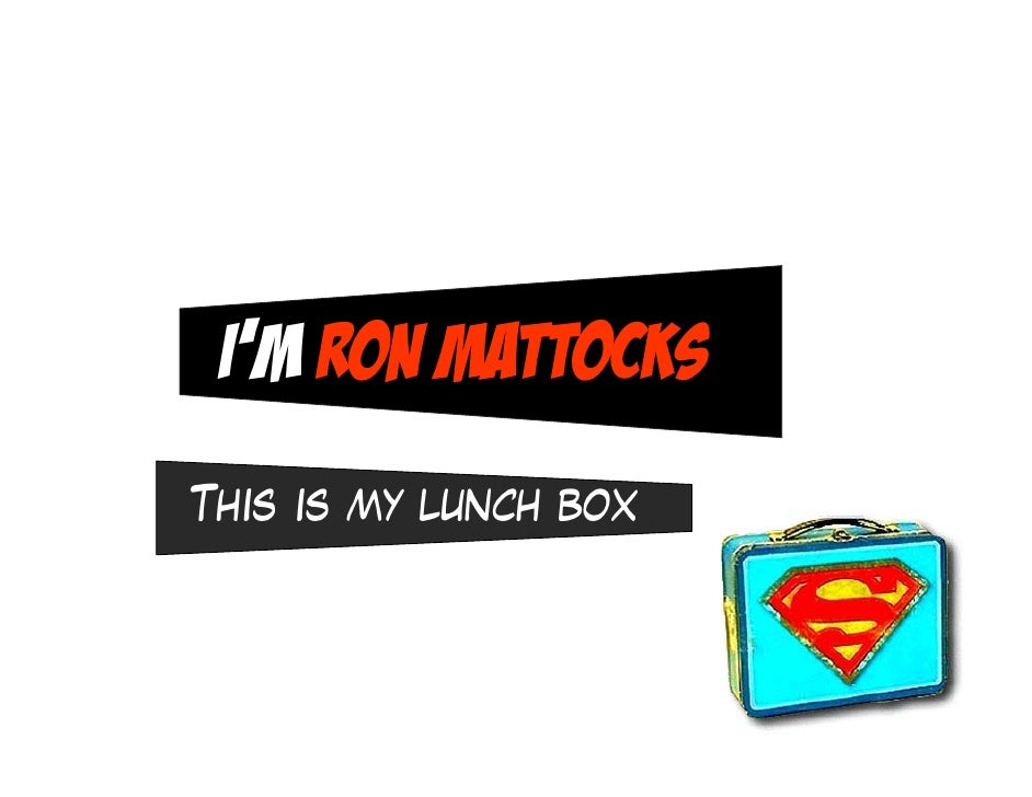 I'm Ron Mattocks This is my lunch box