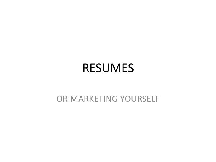 RESUMES<br />OR MARKETING YOURSELF<br />