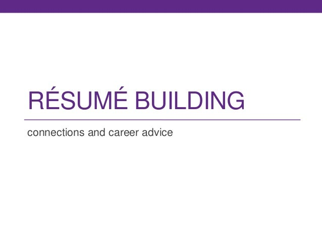 RÉSUMÉ BUILDING connections and career advice
