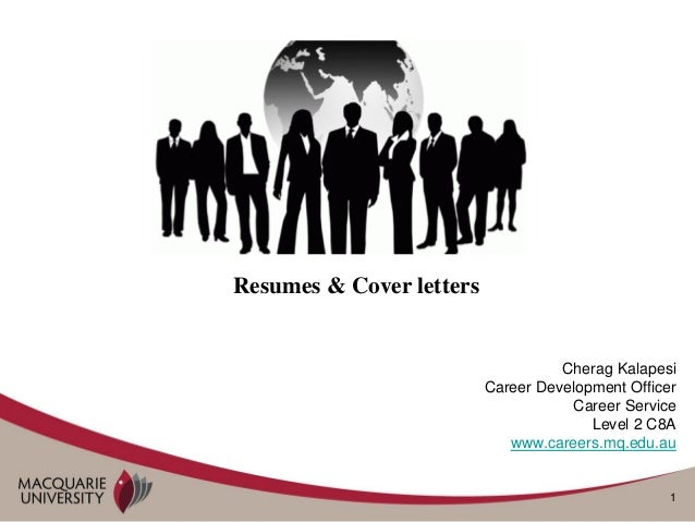 1 Cherag Kalapesi Career Development Officer Career Service Level 2 C8A www.careers.mq.edu.au Resumes & Cover letters
