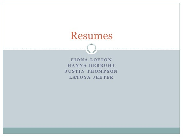 Resumes FIONA LOFTON HANNA DEBRUHL JUSTIN THOMPSON LATOYA JEETER