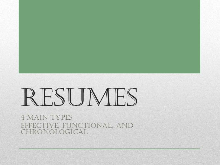 Resumes4 Main TypesEffective, Functional, andChronological