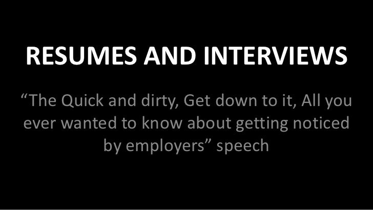 "RESUMES AND INTERVIEWS""The Quick and dirty, Get down to it, All youever wanted to know about getting noticed          by e..."