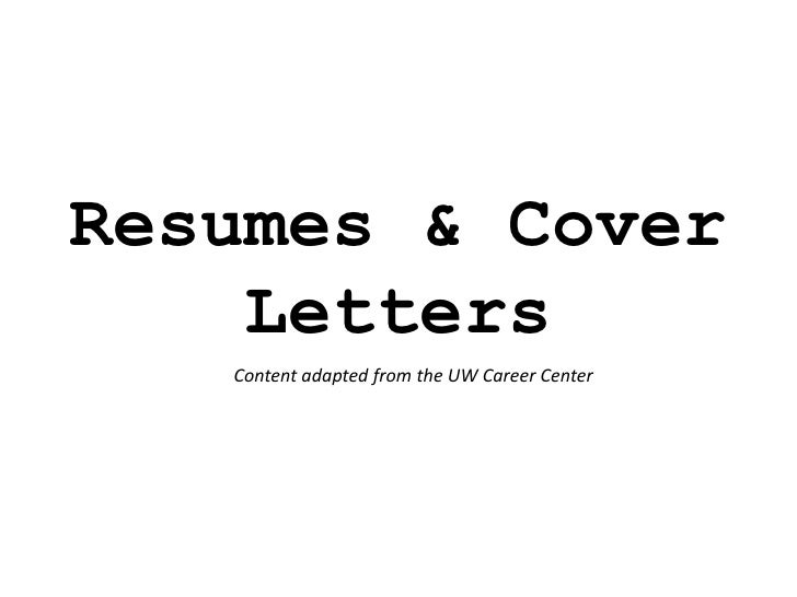 Resumes & Cover    Letters   Content adapted from the UW Career Center