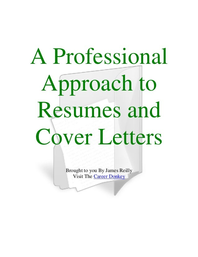 A Professional Approach toResumes andCover Letters   Brought to you By James Reilly      Visit The Career Donkey