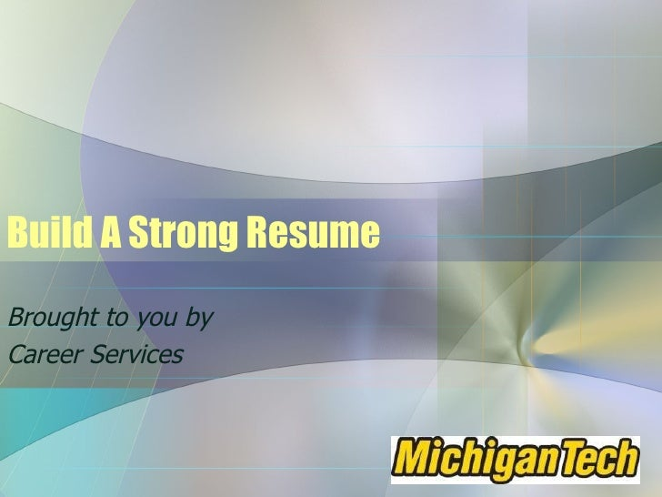 Build A Strong Resume Brought to you by Career Services