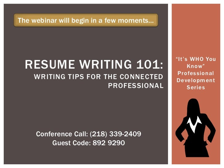 "The webinar will begin in a few moments…                                           ""It's WHO You RESUME WRITING 101:      ..."