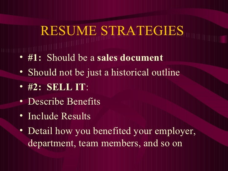 RESUME STRATEGIES  <ul><li>#1:   Should be a  sales document   </li></ul><ul><li>Should not be just a historical outline <...
