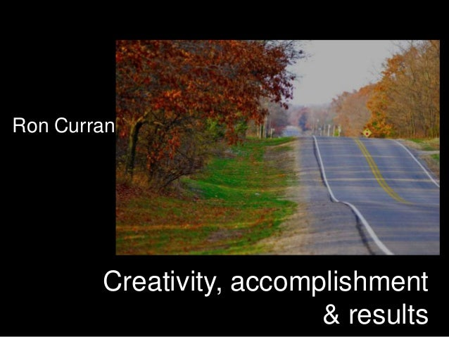 Ron Curran        Creativity, accomplishment                          & results