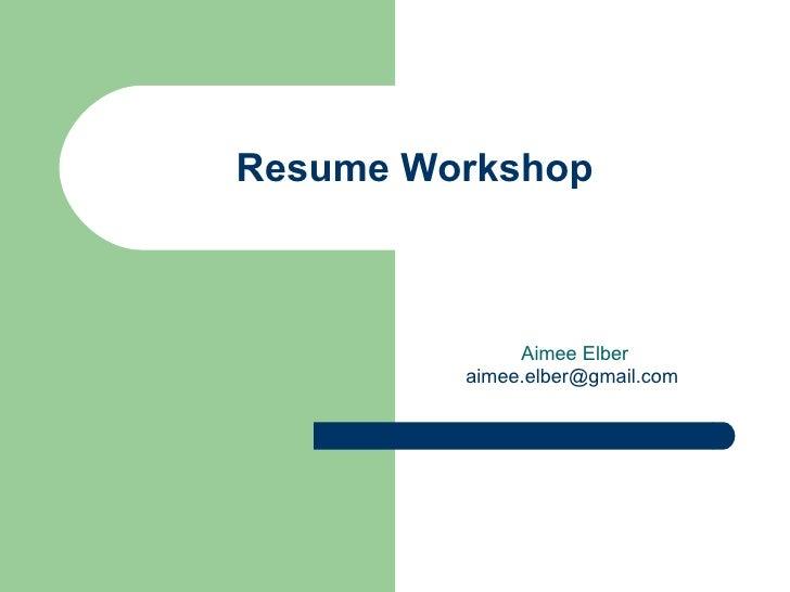 Resume Workshop Aimee Elber [email_address]