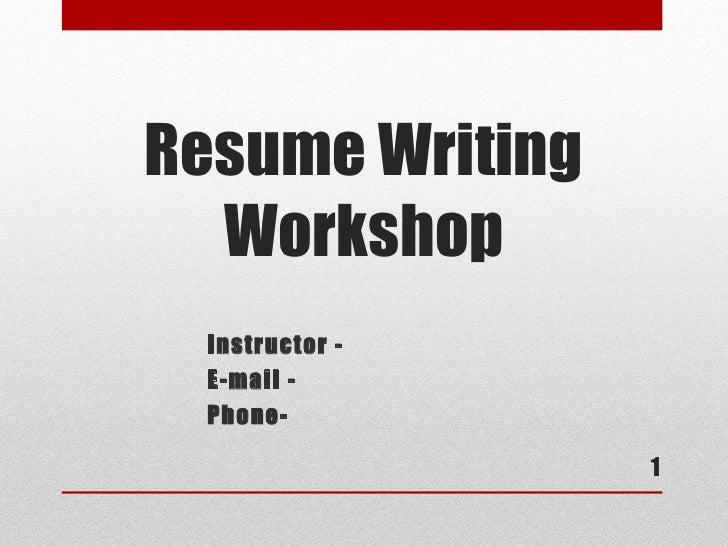 Resume Writing  Workshop Instructor - E-mail - Phone-                 1