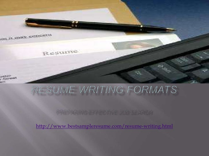 RESUME WRITING FORMATsPreparing effective job search<br />http://www.bestsampleresume.com/resume-writing.html<br />