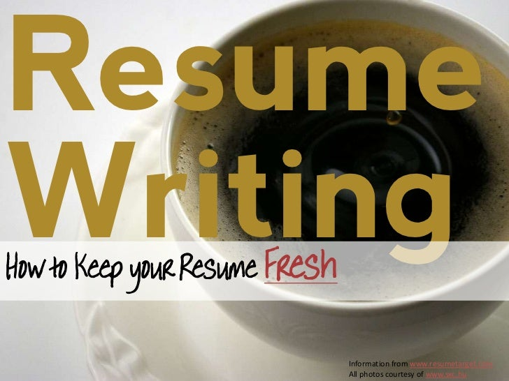 ResumeWritingHow to Keep your Resume Fresh                                Information from www.resumetarget.com           ...