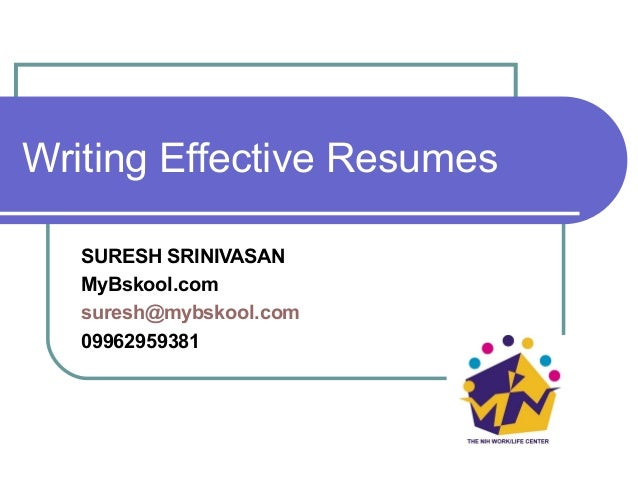 Writing Effective Resumes SURESH SRINIVASAN MyBskool.com suresh@mybskool.com 09962959381