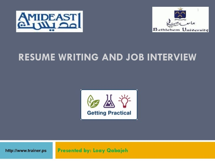 1RESUME WRITING AND JOB INTERVIEW       Presented by: Loay Qabajeh