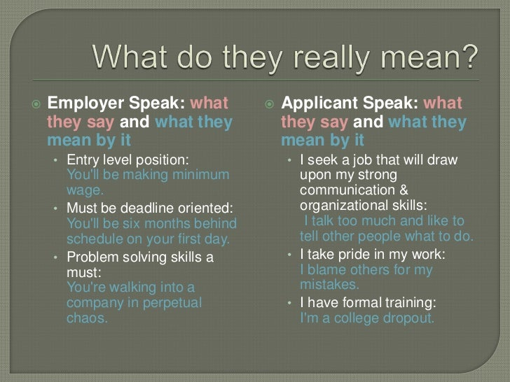    Employer Speak: what               Applicant Speak: what    they say and what they              they say and what the...