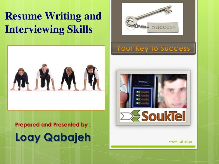 Resume Writing andInterviewing Skills  Prepared and Presented by :  Loay Qabajeh                  www.trainer.ps
