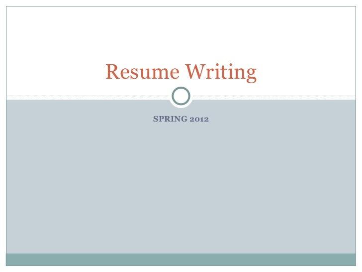 SPRING 2012 Resume Writing