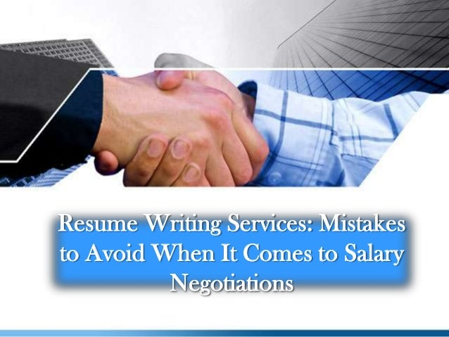 Resume Writing Services: Mistakes to Avoid When It Comes to Salary Negotiations