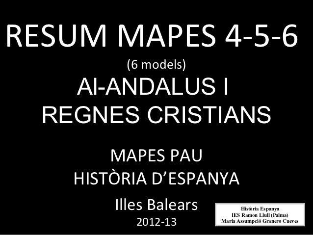 RESUM MAPES 4-5-6         (6 models)    Al-ANDALUS I  REGNES CRISTIANS        MAPES PAU    HISTÒRIA D'ESPANYA        Illes...