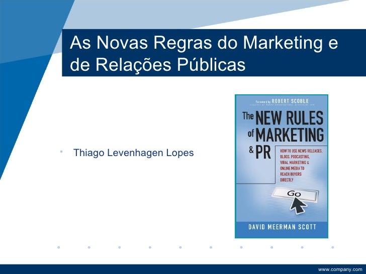 As Novas Regras do Marketing e de Relações Públicas• Thiago Levenhagen Lopes                            www.company.com