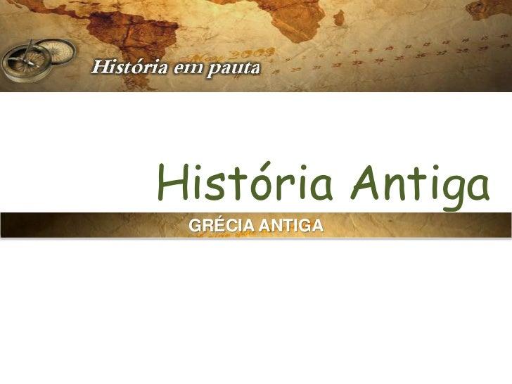 História Antiga GRÉCIA ANTIGA