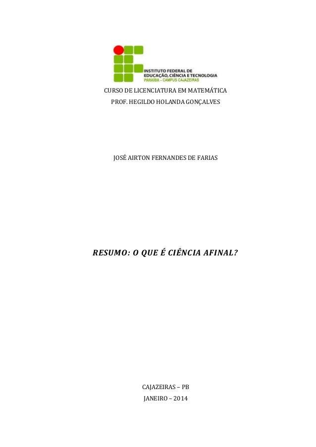 CURSO DE LICENCIATURA EM MATEMÁTICA PROF. HEGILDO HOLANDA GONÇALVES  JOSÉ AIRTON FERNANDES DE FARIAS  RESUMO: O QUE É CIÊN...