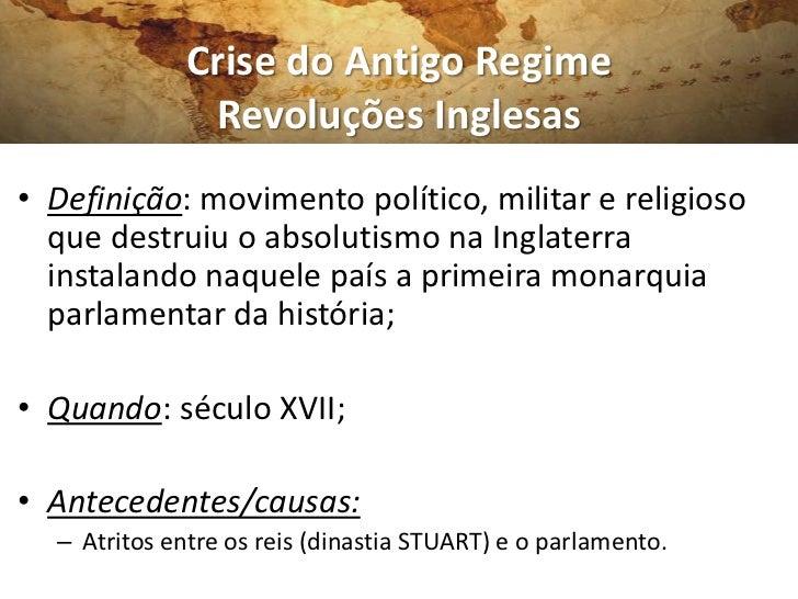 Crise do Antigo Regime               Revoluções Inglesas• Definição: movimento político, militar e religioso  que destruiu...