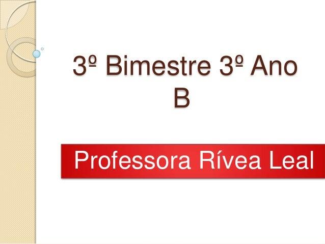 3º Bimestre 3º Ano B Professora Rívea Leal