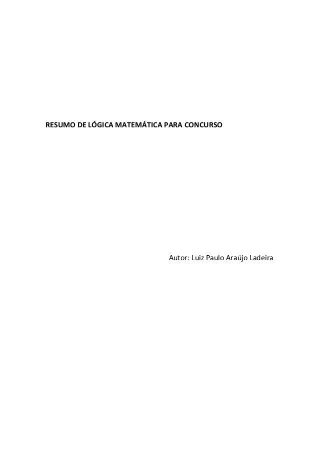 RESUMO DE LÓGICA MATEMÁTICA PARA CONCURSO                            Autor: Luiz Paulo Araújo Ladeira