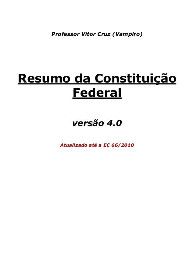 Professor Vítor Cruz (Vampiro) Resumo da Constituição Federal versão 4.0 Atualizado até a EC 66/2010