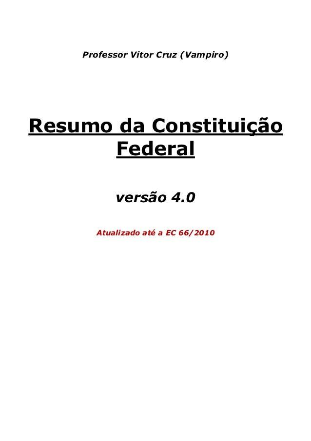 Professor Vítor Cruz (Vampiro)Resumo da Constituição      Federal          versão 4.0      Atualizado até a EC 66/2010