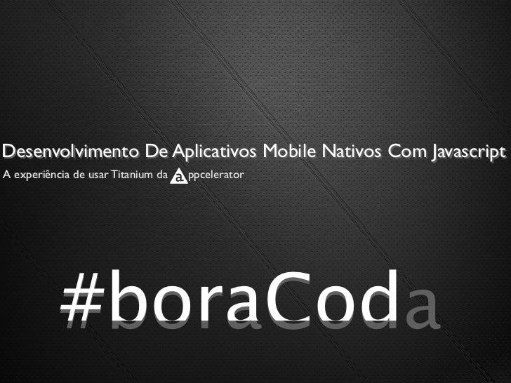 Desenvolvimento De Aplicativos Mobile Nativos Com JavascriptA experiência de usar Titanium da   ppcelerator           #bor...