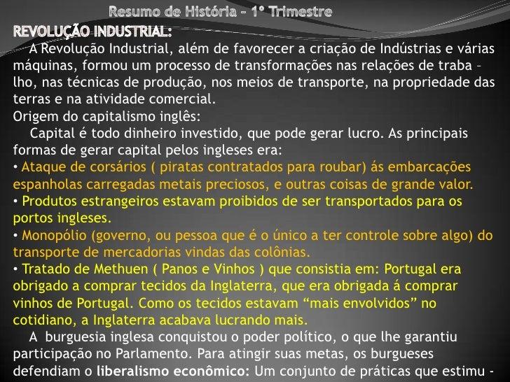 Resumo de História – 1º Trimestre <br />REVOLUÇÃO INDUSTRIAL:<br />    A Revolução Industrial, além de favorecer a criação...