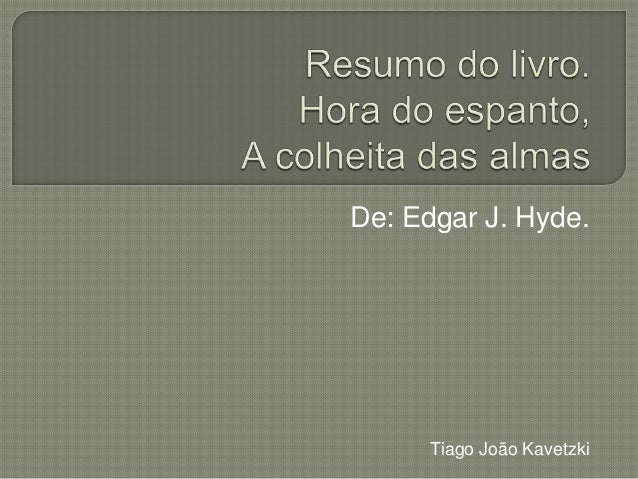 De: Edgar J. Hyde.Tiago João Kavetzki